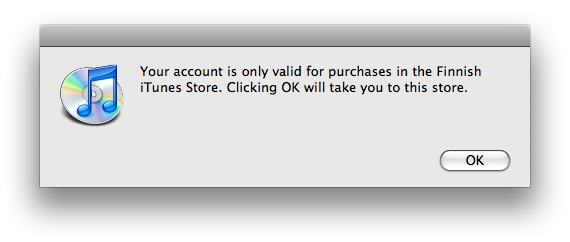 iTunesin dialogi: Your account is only valid for purchases in the Finnish iTunes Store. Clicking OK will take you to this store. OK-painike.
